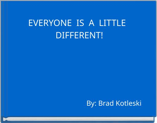 EVERYONE IS A LITTLE DIFFERENT!