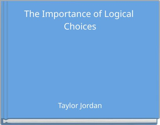 The Importance of Logical Choices