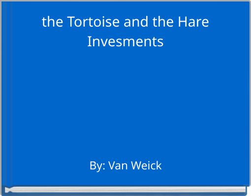 the Tortoise and the HareInvesments