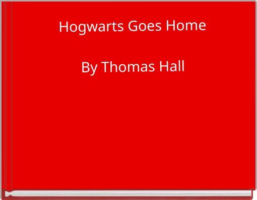 Hogwarts Goes HomeBy Thomas Hall