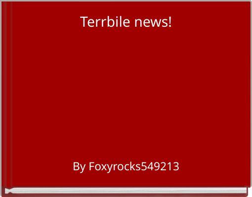 Terrbile news!