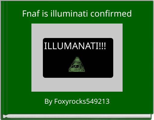 Fnaf is illuminati confirmed