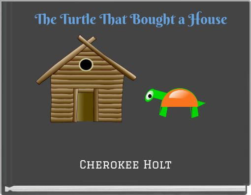 The Turtle That Bought a House