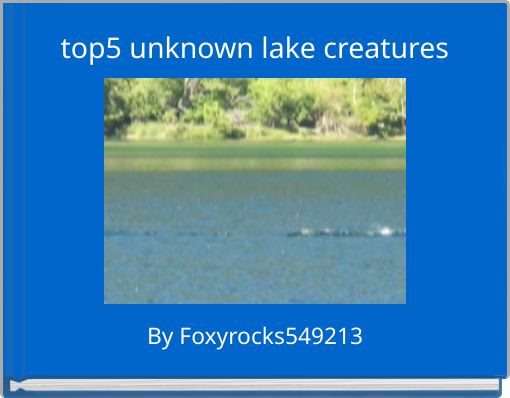 top5 unknown lake creatures