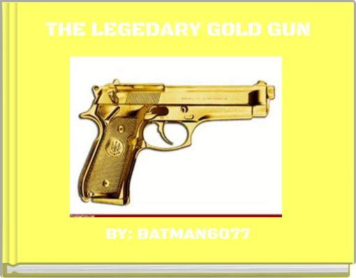 THE LEGEDARY GOLD GUN