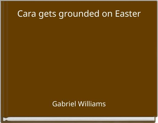 Cara gets grounded on Easter