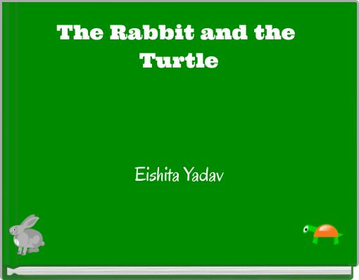 The Rabbit and the TurtleEishita Yadav