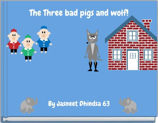 The Three bad pigs and wolf!