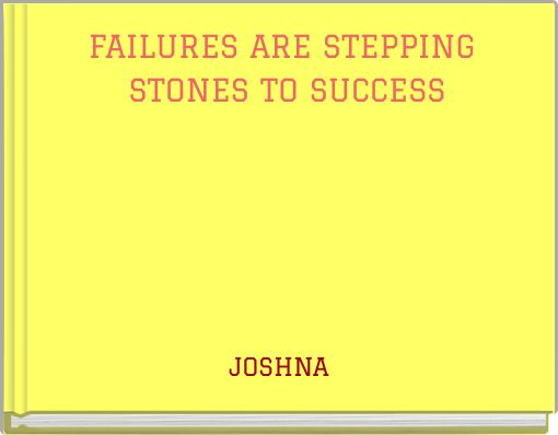 FAILURES ARE STEPPING STONES TO SUCCESS