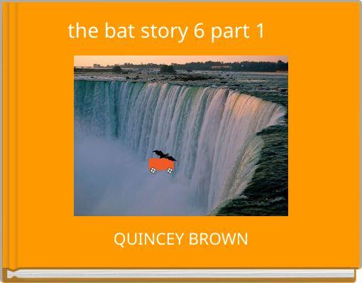 the bat story 6 part  1