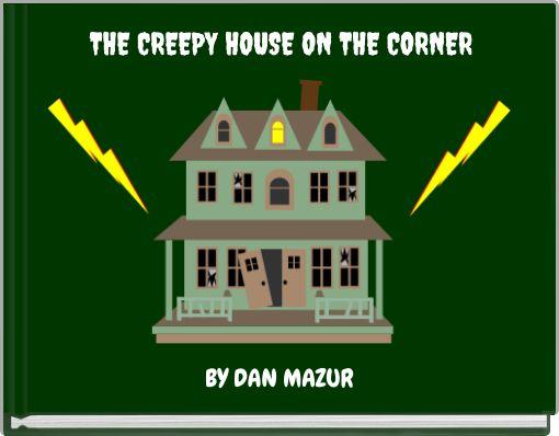 THE CREEPY HOUSE ON THE CORNER