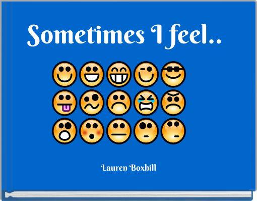 Sometimes I feel..