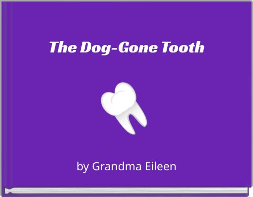 The Dog-Gone Tooth