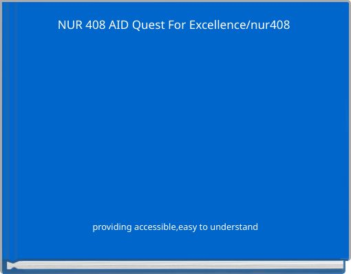 NUR 408 AID Quest For Excellence/nur408