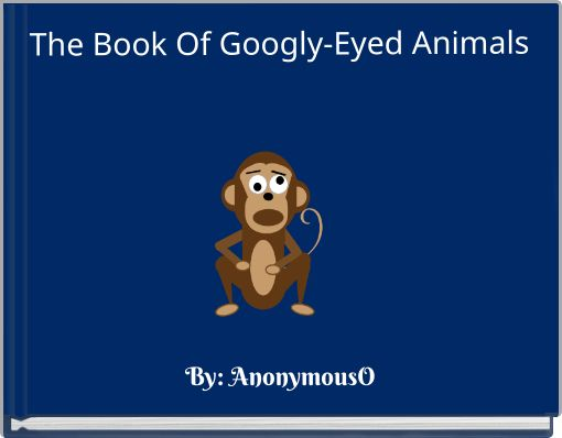 The Book Of Googly-Eyed Animals