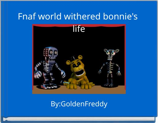 Fnaf world withered bonnie's life
