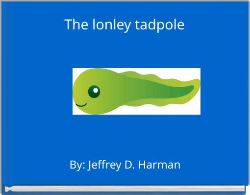 The lonley tadpole