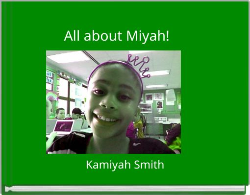 All about Miyah!