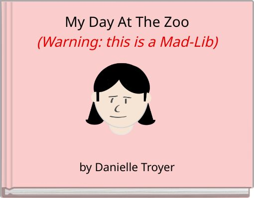 My Day At The Zoo(Warning: this is a Mad-Lib)
