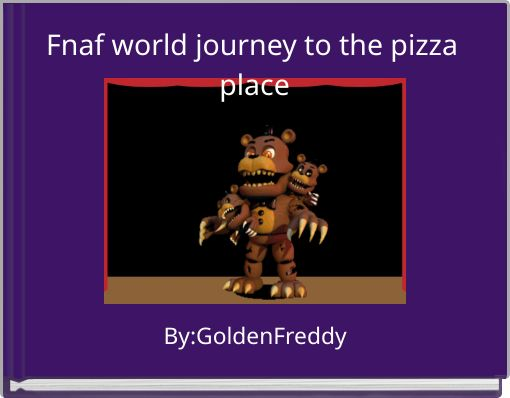 Fnaf world journey to the pizza place