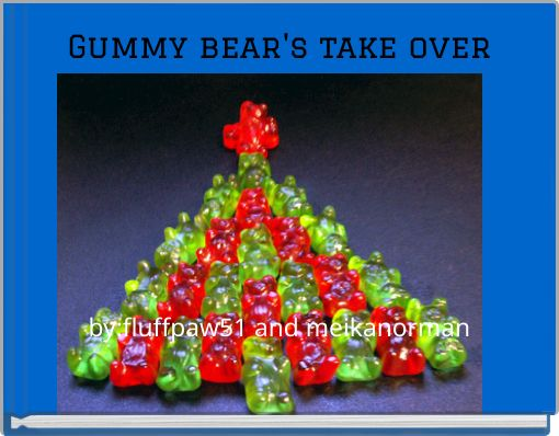 Gummy bear's take over