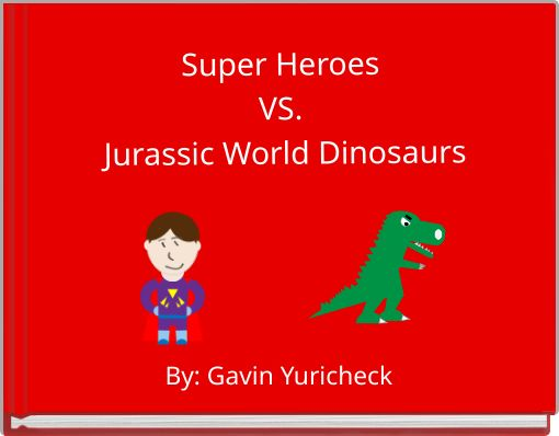 Super Heroes VS. Jurassic World Dinosaurs