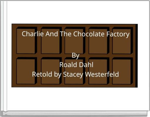 Charlie And The Chocolate FactoryBy Roald DahlRetold by Stacey Westerfeld