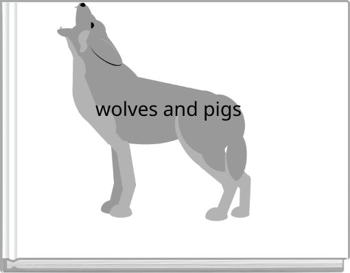 wolves and pigs