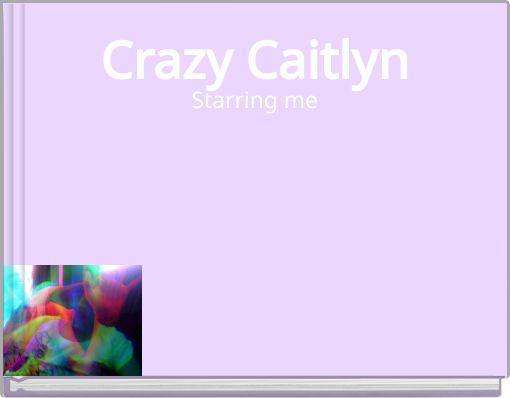 Crazy Caitlyn