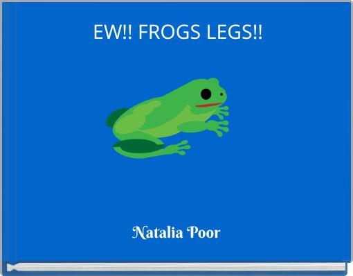 EW!! FROGS LEGS!!