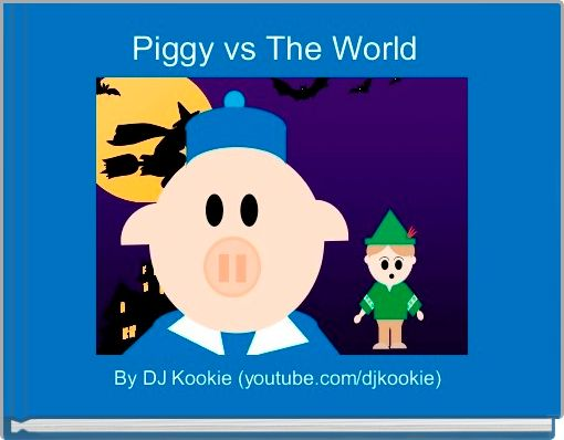 Piggy vs The World