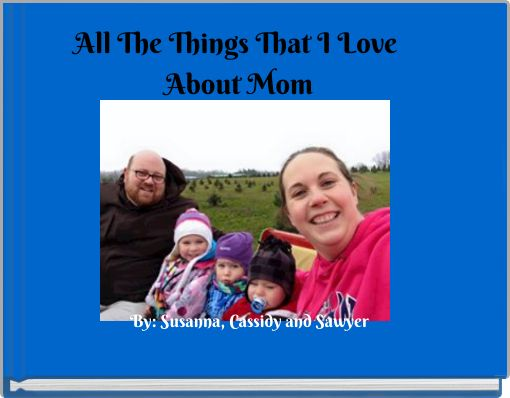 All The Things That I Love About Mom