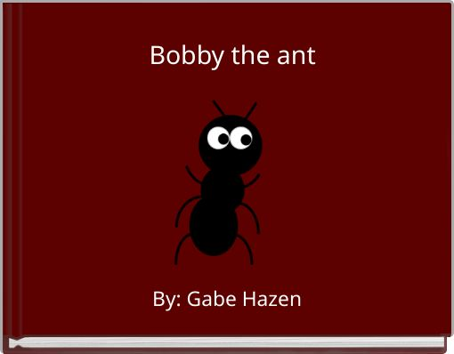 Bobby the ant