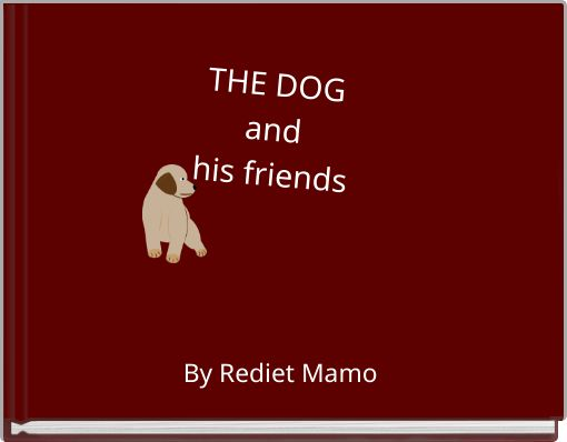 THE DOG and his friends
