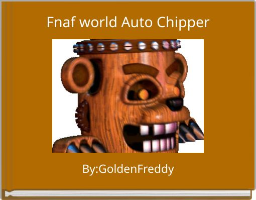 Fnaf world Auto Chipper