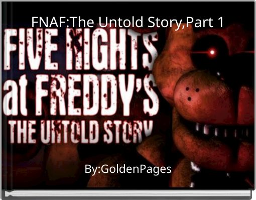 FNAF:The Untold Story,Part 1