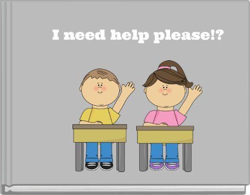 I need help please!?