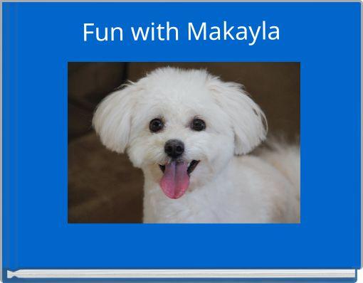 Fun with Makayla