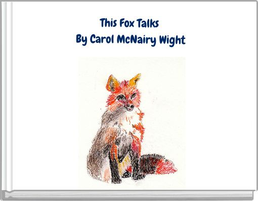 This Fox Talks By  Carol McNairy Wight
