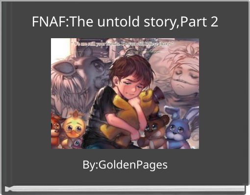 FNAF:The untold story,Part 2