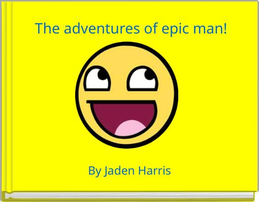 The adventures of epic man!