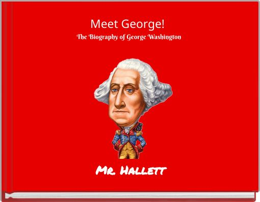 Meet George! The Biography of George Washington