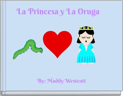 La Princesa y La Oruga
