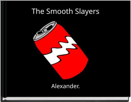 The Smooth Slayers
