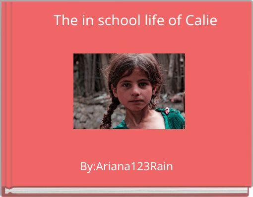 The in school life of Calie