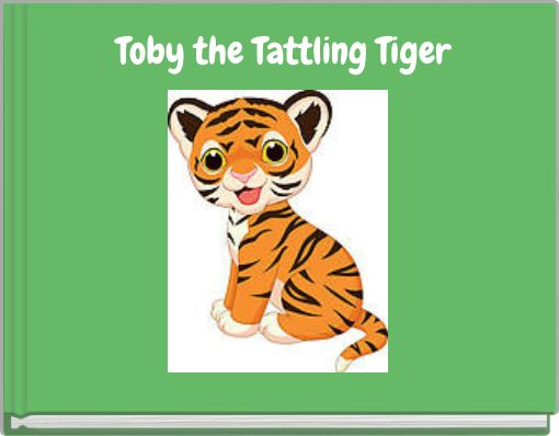 Toby the Tattling Tiger