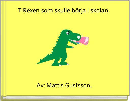 T-Rexen som skulle börja i skolan.