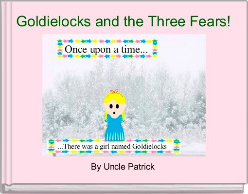 Goldielocks and the Three Fears!