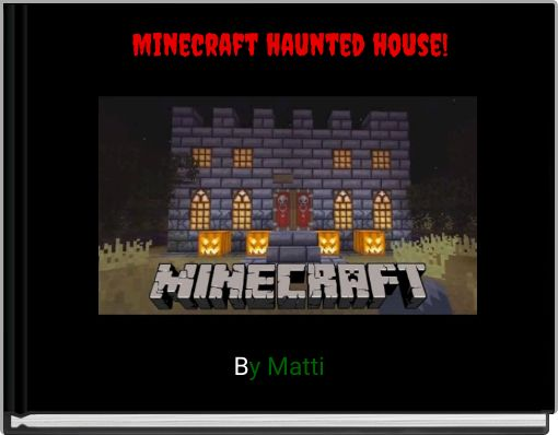 Minecraft haunted house!