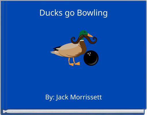 Ducks go Bowling